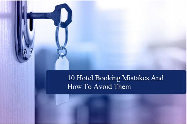 10 Hotel Booking Mistakes and How to Avoid Them?