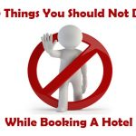 10 Things You Should Not Do When Booking A Hotel