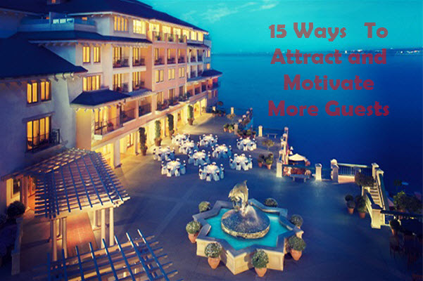 15 Ways to Attract & Motivate More Guests to Stay at Your Hotel