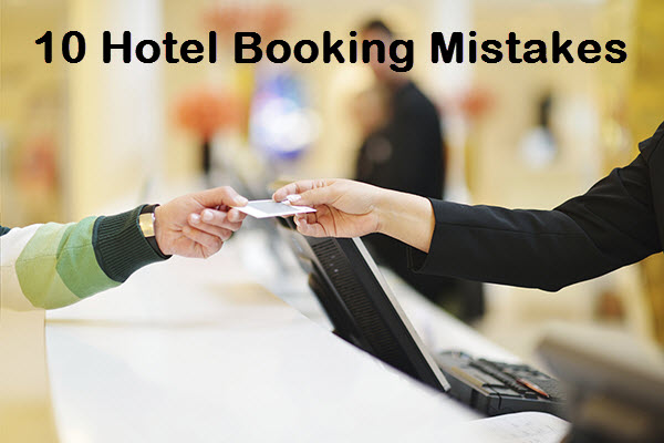 Top Hotel Booking Mistakes (and How to Avoid Them?)