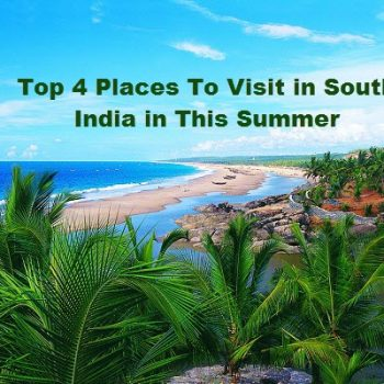 Top 4 Places To Visit in South India in This Summer