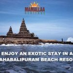 Enjoy An Exotic Stay In A Mahabalipuram Beach Resort