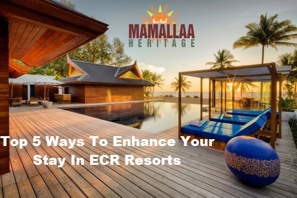Top 5 Ways to Enhance Your Stay in ECR Resorts
