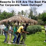 Why Resorts In ECR Are The Best Place For Corporate Team Outings