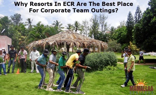 Why Resorts in ECR are the Best Place for Corporate Team Outings?